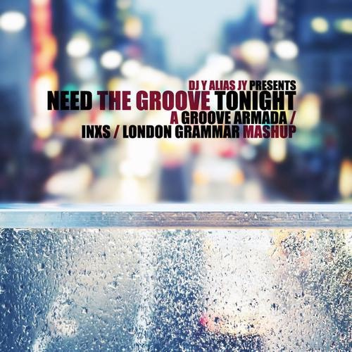Need The Groove Tonight (London Grammar / INXS / Groove Armada)