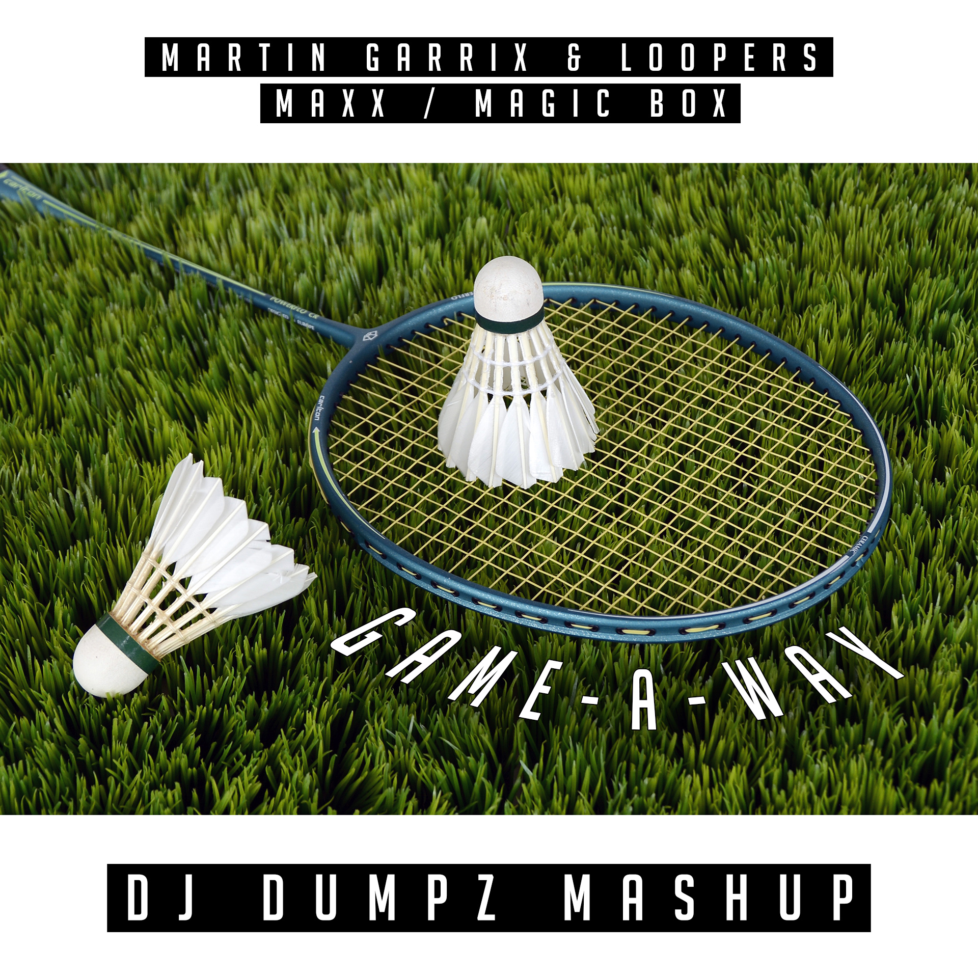 DJ Dumpz - Game-A-Way (Martin Garrix & Loopers vs Maxx vs Magic Box)