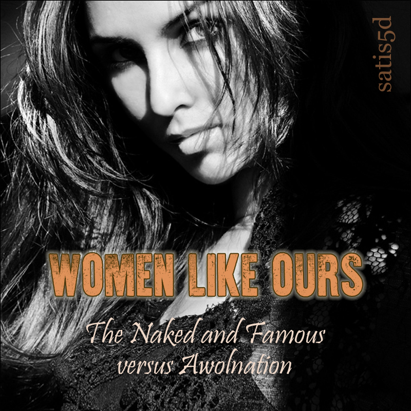Women Like Ours (The Naked and Famous vs. Awolnation)