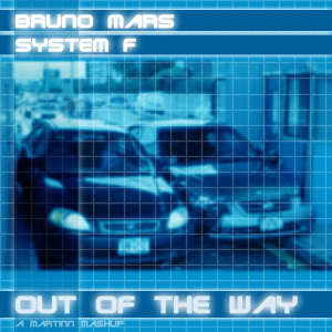 Out Of The Way (Bruno Mars vs System F)