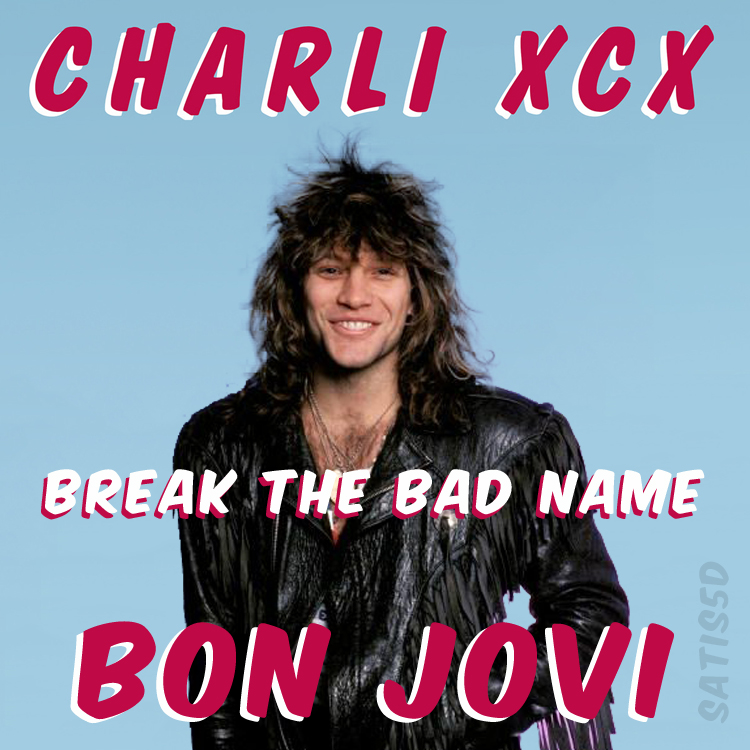 Break The Bad Name (Charli XCX vs. Bon Jovi)