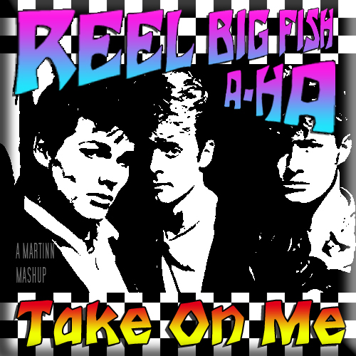 Take On Me (Reel Big Fish ft. A-Ha)