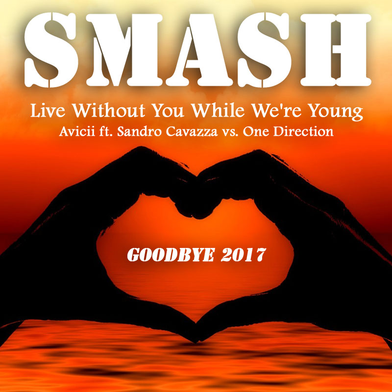 Live Without You While We're Young (Avicii ft. Sandro Cavazza vs. One Direction)