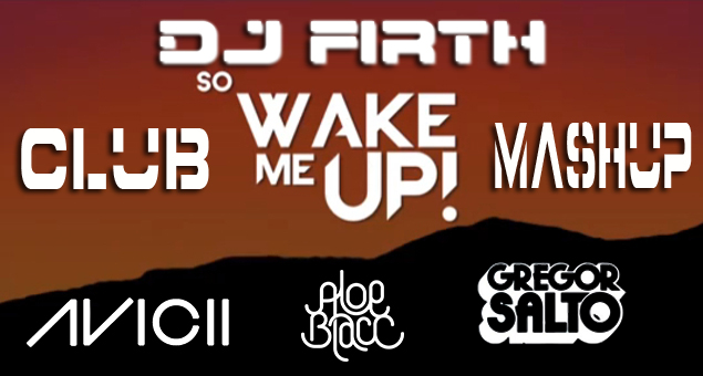 DJFirth: Wake Me Up (Avicii & Aloe Blacc vs Gregor Salto)