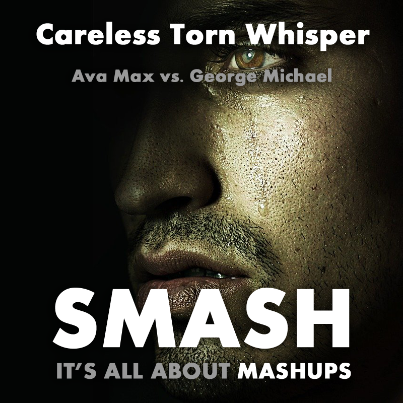 Careless Torn Whisper (Ava Max vs. George Michael)