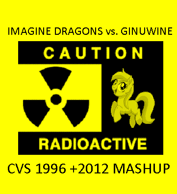 CVS - I Am A Radioactive Pony (Imagine Dragons vs. Ginuwine) v2 UPDATE
