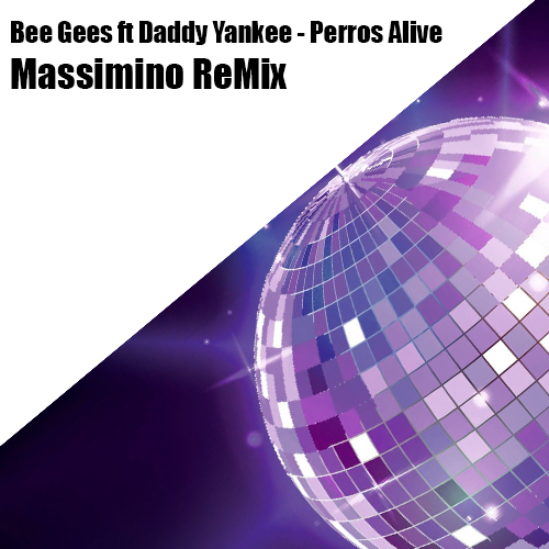 Bee Gees ft Daddy Yankee - Perros Alive (Massimino ReMix)