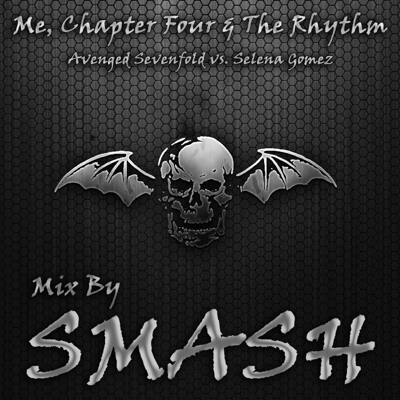 Me, Chapter Four & The Rhythm (Avenged Sevenfold vs. Selena Gomez)