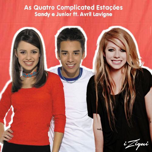 As Quatro Complicated Estações (iZigui Mashup) Sandy e Junior ft. Avril Lavigne