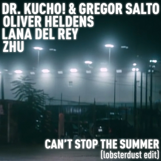 lobsterdust - Can't Stop The Summer (Oliver Heldens x Lana Del Rey x ZHU)