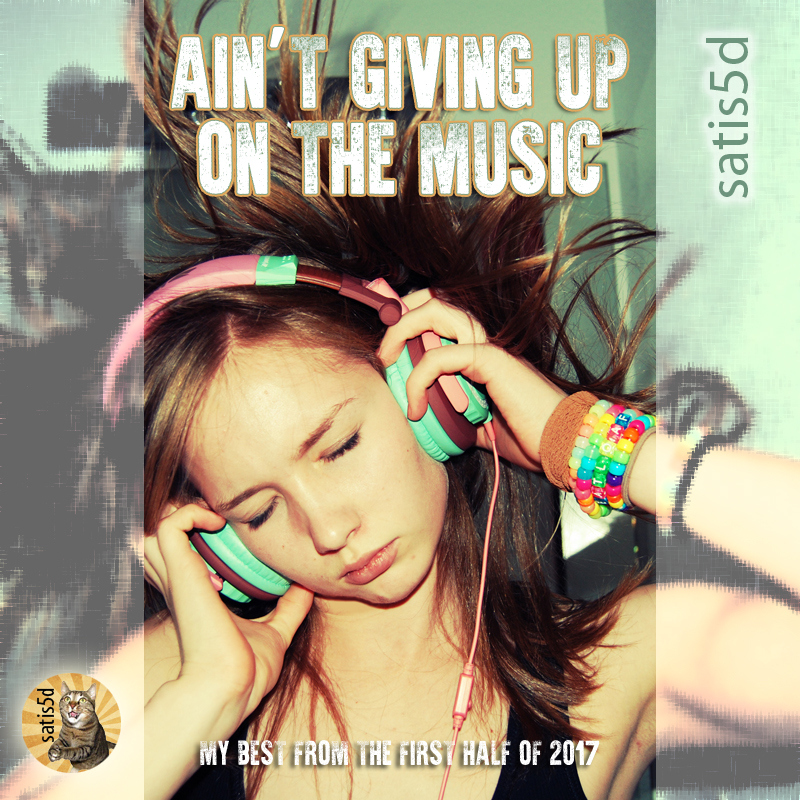 """satis5d: Ain't Giving Up On the Music (Continuous Play """"best of"""" compliation 2017)"""