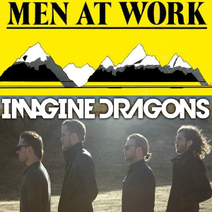 """It's Time to Live Down Under"" (Men at Work vs. Imagine Dragons)"
