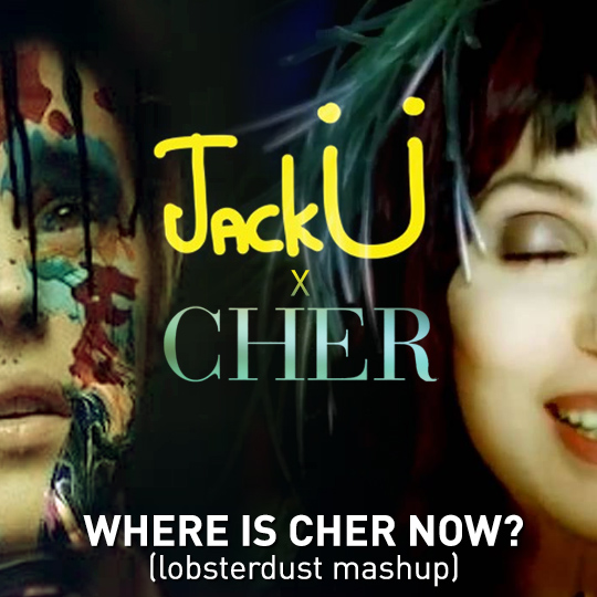 lobsterdust - Where Is Cher Now (Jack U x Cher)