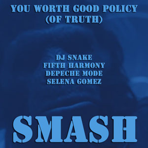 You Worth Good Policy (Of Truth) (DJ Snake vs. Multiple)