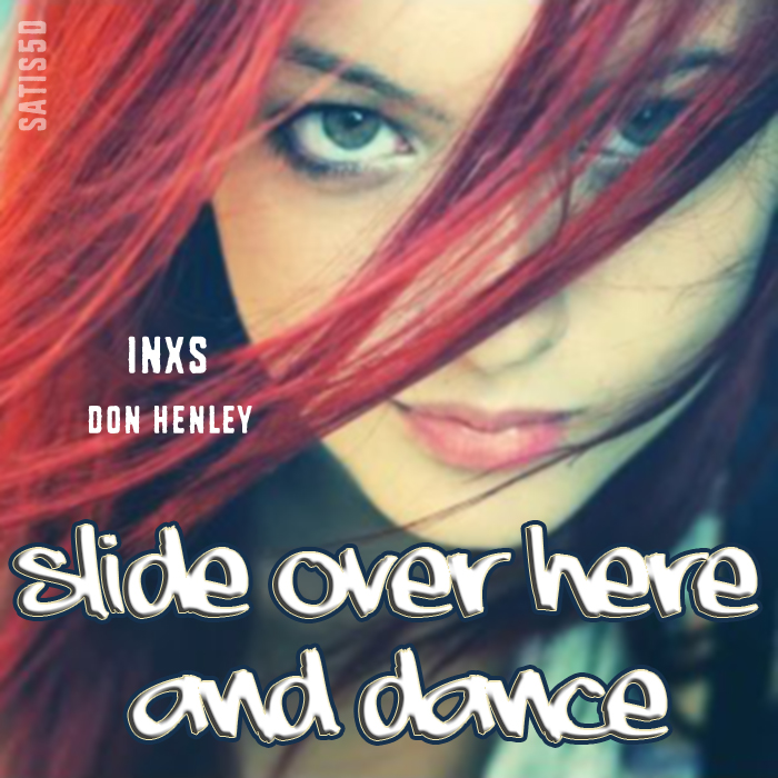 Don Henley vs INXS - Slide Over Here and Dance