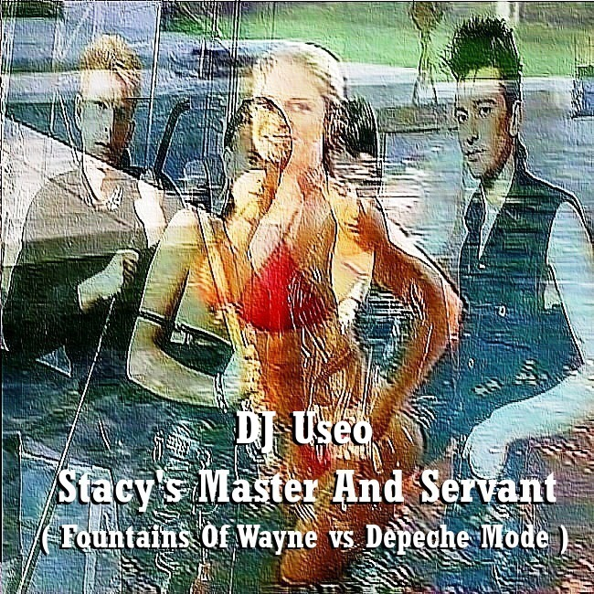 DJ Useo - Stacy's Master And Servant ( Fountains Of Wayne vs Depeche Mode )