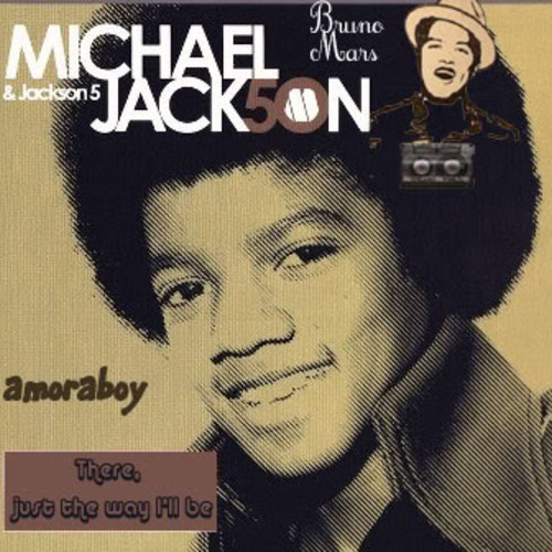 There, just the way I'll be (Jackson5 vs  Bruno Mars) - 2011