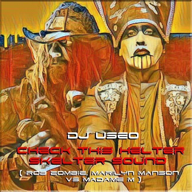 DJ Useo - Check This Helter Skelter Sound ( Rob Zombie, Marilyn Manson vs Madame M )
