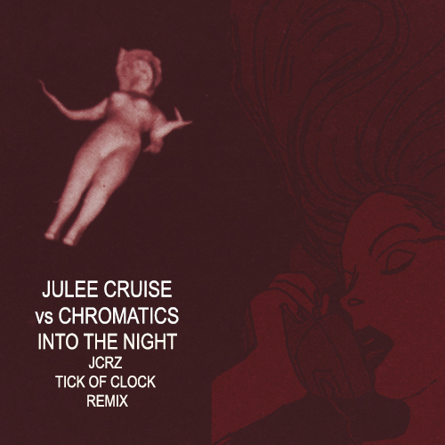 Julee Cruise vs Chromatics - Into The Night  (JCRZ Tick Of The Clock Remix)