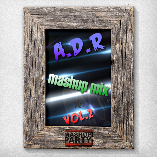 A.D.R–Mashup party mix #2
