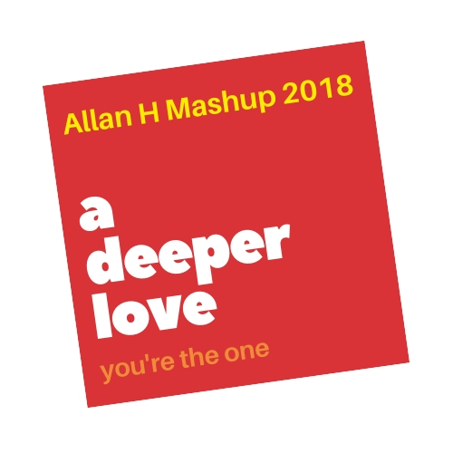a deeper love - you're the one (Allan H Mashup 2018)