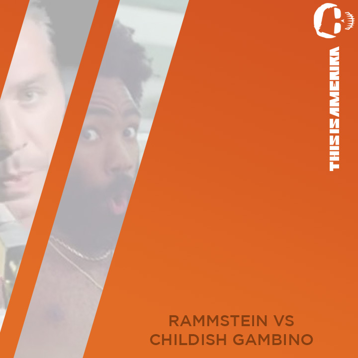 This Is Amerika [Rammstein Vs Childish Gambino]