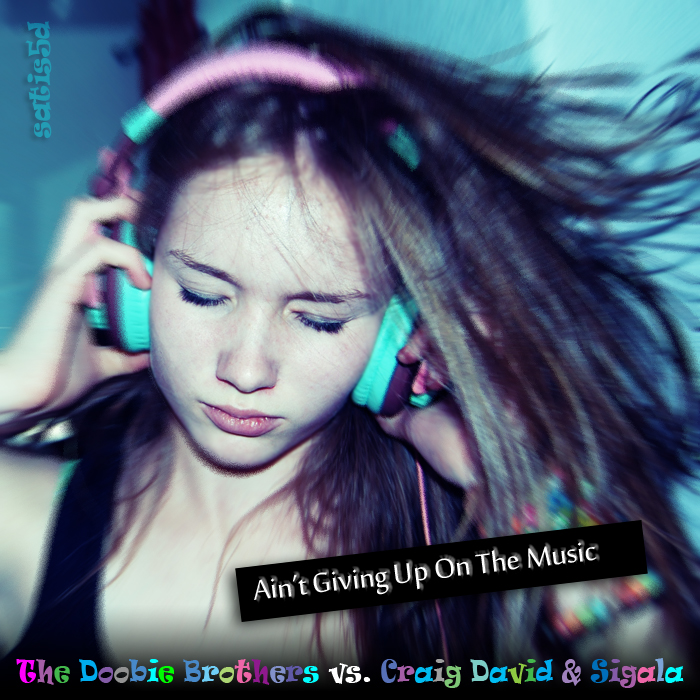 Ain't Giving Up On the Music (Doobie Brothers vs. Craig David & Sigala)