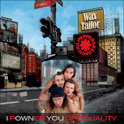 I pOWNer YOU of equality  (RHCP VS Wax Tailor) (2010)