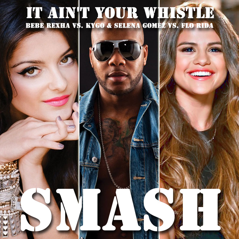 It Ain't Your Whistle (Bebe Rexha vs. Kygo & Selena Gomez vs. Flo Rida)