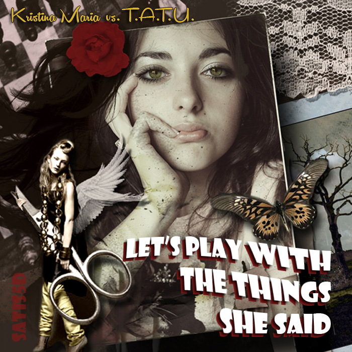Let's Play With The Things She Said (Kristina Maria vs. T.A.T.U.)
