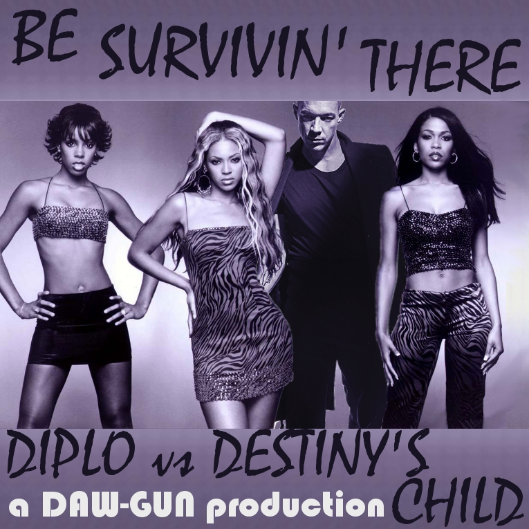 DAW-GUN - Be Survivin' There (Diplo vs. Destiny's Child) [2015]