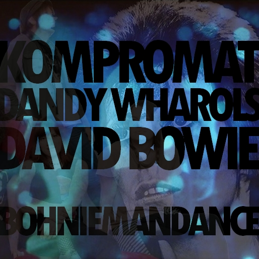 KOMPROMAT VS DANDY WARHOLS VS DAVID BOWIE - Boniemandance