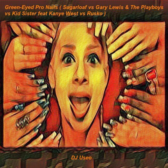 DJ Useo - Green-Eyed Pro Nails ( Sugarloaf vs Gary Lewis & The Playboys vs Kid Sister vs Rusko )