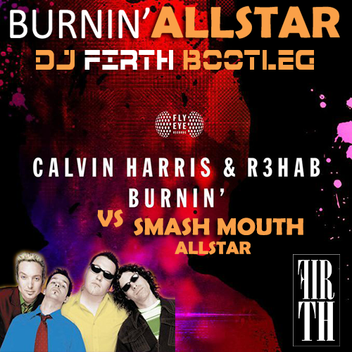 Calvin Harris & R3Hab vs Smash Mouth - Burnin' Allstar (DJ Firth Bootleg)