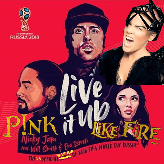 Live It Up Like Fire (Pink vs. Nicky Jam ft. Will Smith and Era Istrefi)