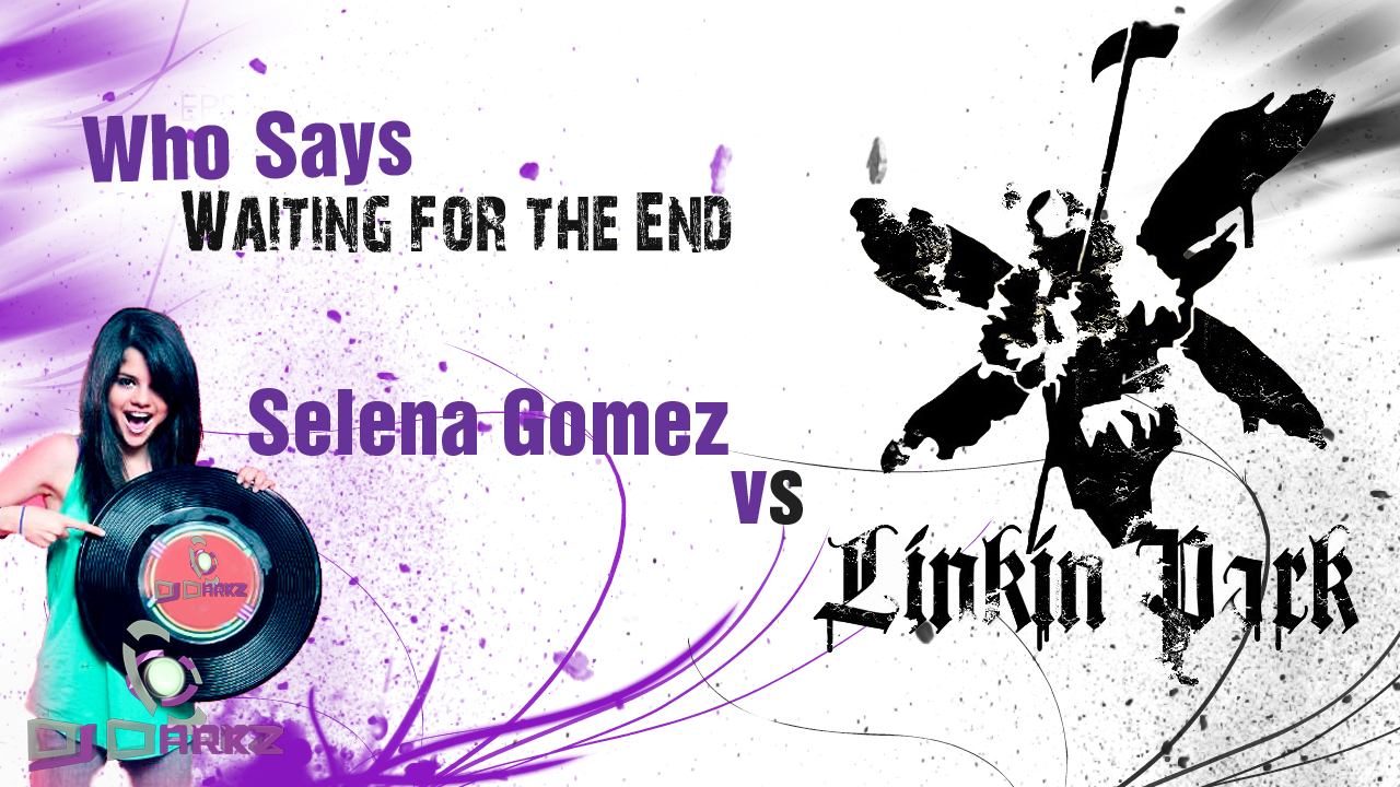 DJFirth: Who Says Waiting for the End (Linkin Park vs Selena Gomez)
